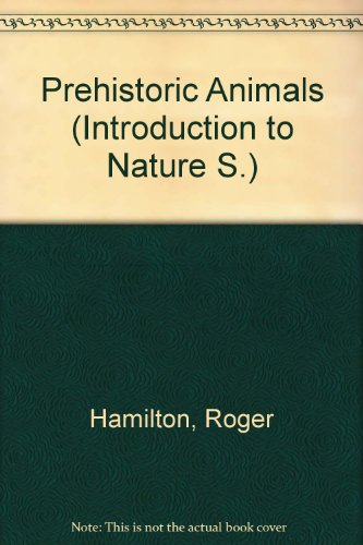 Prehistoric Animals (Introduction to Nature S.) By Roger Hamilton