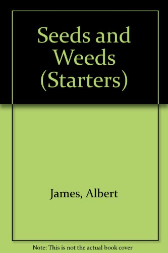 Seeds and Weeds (Starters) By Albert James