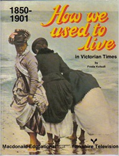 How We Used to Live in Victorian Times 1850-1901 By Freda Kelsall