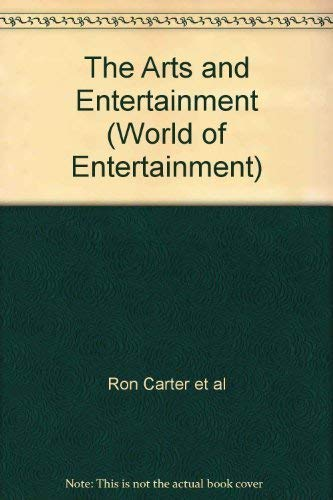 The Arts and Entertainment (World of Entertainment) By Ron Carter et al