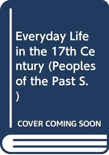 Everyday Life in the 17th Century (Peoples of the Past S.) By Laurence Taylor