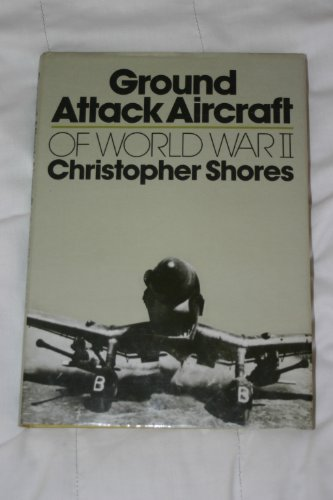 Ground Attack Aircraft of World War II By Christopher Shores