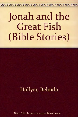 Jonah and the Great Fish (Bible Stories) By Belinda Hollyer
