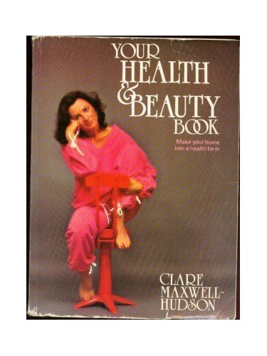 Your Health and Beauty Book By Clare Maxwell-Hudson