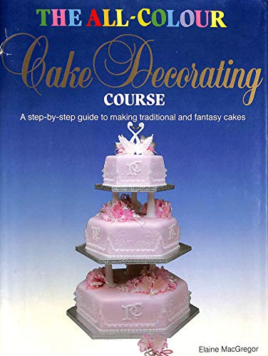 The All-colour Cake Decorating Course By Elaine MacGregor