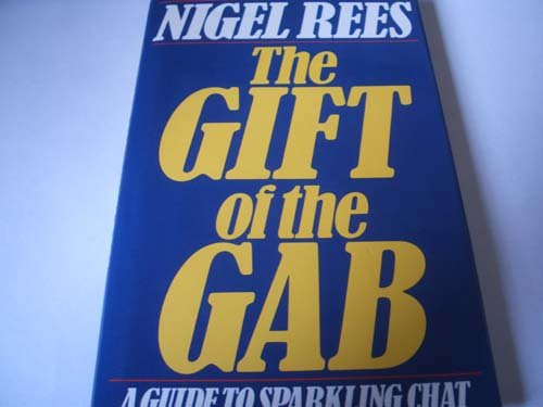 Gift of the Gab, The: A Guide to Sparkling Chat By Nigel Rees