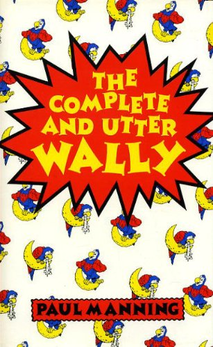 Complete and Utter Wally (A Moon and parrot publication) By Paul Manning