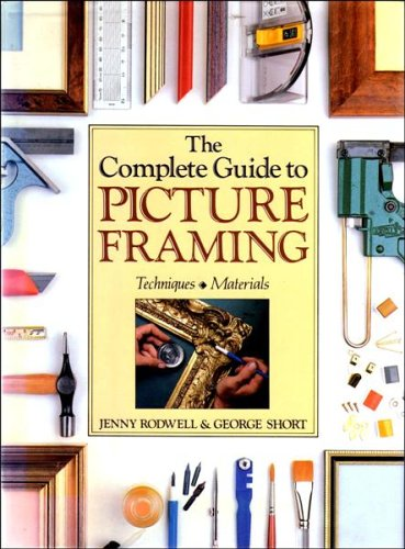 The Complete Guide to Picture Framing By Jenny Rodwell