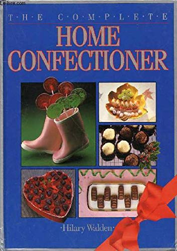 Complete Home Confectioner By Hilary Walden