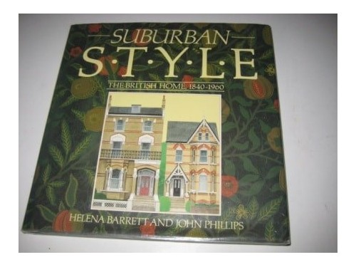 Suburban Style: The British Home, 1840-1960 By John Phillips