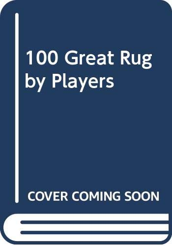 100 Great Rugby Players By Gareth Edwards