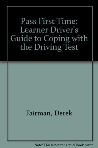 Pass First Time: Learner Driver's Guide to Coping with the Driving Test By Derek Fairman
