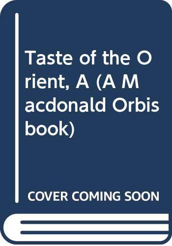 Taste of the Orient, A (A Macdonald Orbis book)