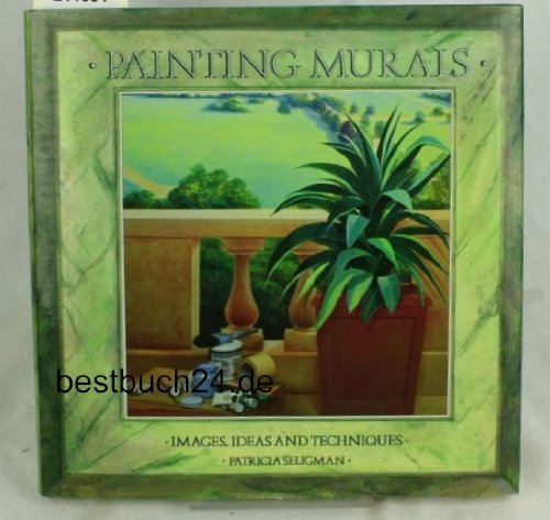 Painting Murals: Images, Ideas and Techniques By Patricia Seligman