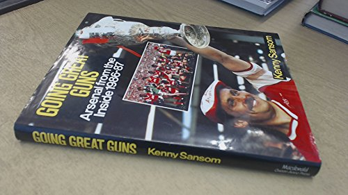 Going Great Guns: Arsenal from the Inside, 1986-87 (A Queen Anne Press book) by Kenny Sansom