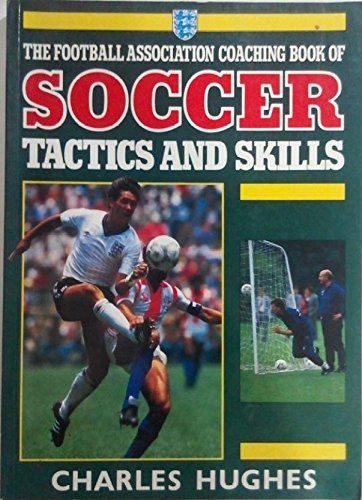 Football Association Coaching Book of Soccer Tactics and Skills (A Queen Anne Press book) By Charles Hughes