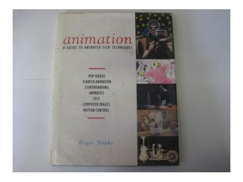Animation: The Guide to Animated Film Techniques By Roger Noake