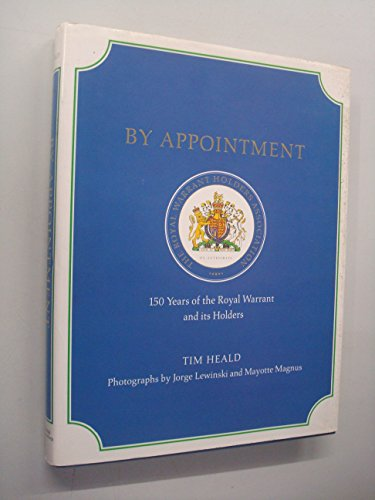 By Appointment: 150 Years of the Royal Warrant and Its Holders By Tim Heald