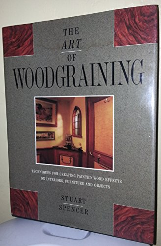Art Of Wood-Graining: Techniques for creating painted wood effects on interiors, furniture and objects By Stuart Spencer