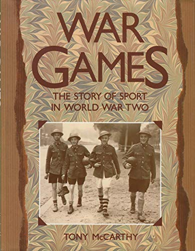 War Games: The Story of Sport in World War Two: Sport in the Second World War By Tony McCarthy
