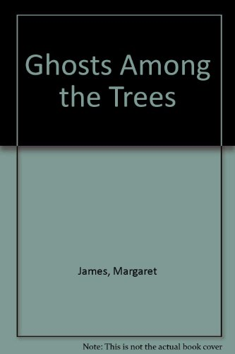 Ghosts Among the Trees By Margaret James