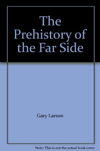 The Prehistory of the Far Side By Gary Larson