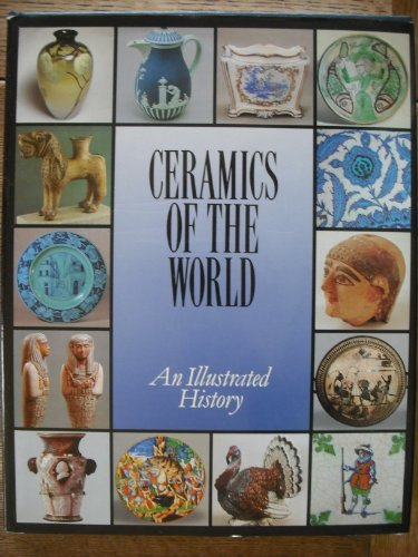Ceramics of the World. An Illustrated History By Edited by Lorenzo Camusso