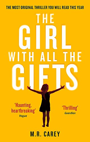 The Girl With All The Gifts: The most original thriller you will read this year (The Girl With All the Gifts series) By M. R. Carey