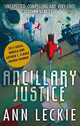 Ancillary Justice: THE HUGO, NEBULA AND ARTHUR C. CLARKE AWARD WINNER: 1 (Imperial Radch) By Ann Leckie