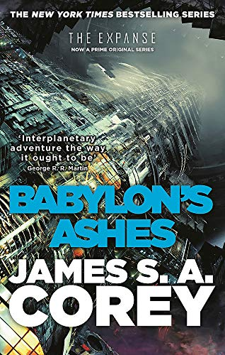 Babylon's Ashes: Book Six of the Expanse (now a major TV series on Netflix) By James S. A. Corey