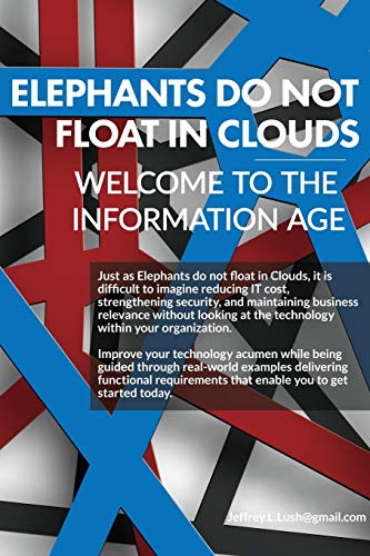 Elephants do not float on Clouds? Welcome to the Information Age By Jeffrey Lush