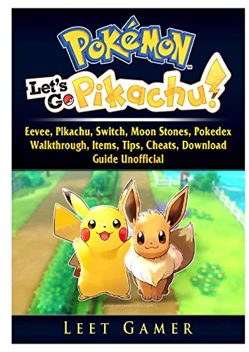Pokemon Lets Go, Eevee, Pikachu, Switch, Moon Stones, Pokedex, Walkthrough, Items, Tips, Cheats, Download, Guide Unofficial By Leet Gamer