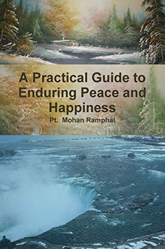 A Practical Guide to Enduring Peace and Happiness By Pt.  Mohan Ramphal