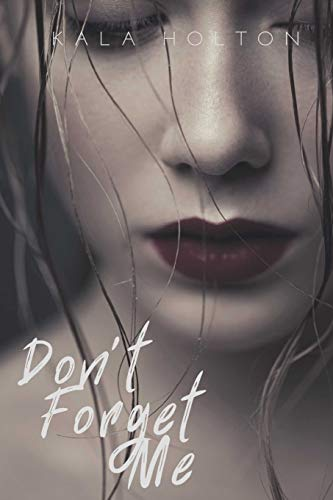 Don't Forget Me By Kala Holton