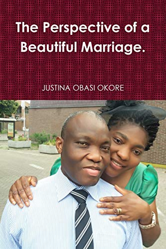 The Perspective of a Beautiful Marriage By JUSTINA OBASI OKORE