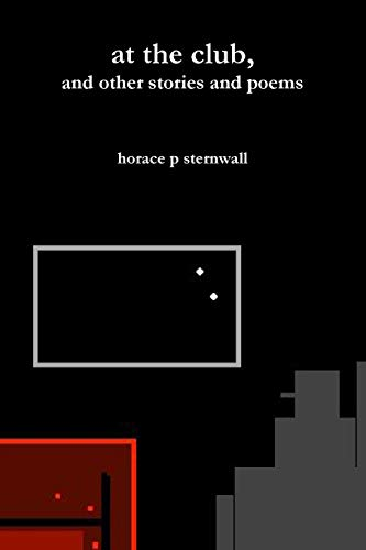 at the club, and other stories and poems By horace p sternwall