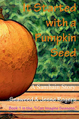It Started With a Pumpkin Seed By Jesse Rogers
