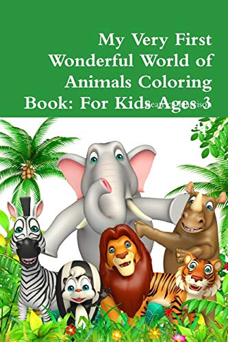 My Very First Wonderful World of Animals Coloring Book: For Kids Ages 3 Years Old and up By Beatrice Harrison