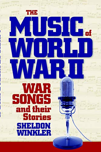 The Music of World War II: War Songs and Their Stories By Sheldon Winkler