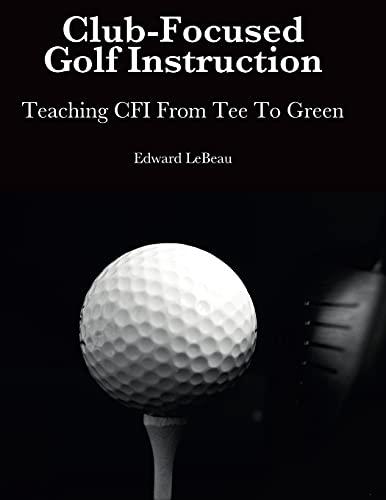 Club-Focused Golf Instruction By Edward LeBeau