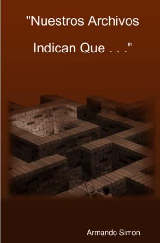 Nuestros Archivos Indican Que . . . By Armando Simon