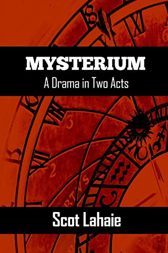 Mysterium: A Drama in Two Acts By Scot Lahaie