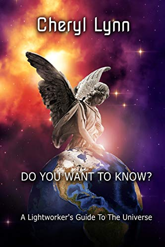 Do You Want To Know? - A Lightworker's Guide to The Universe By Cheryl Lynn