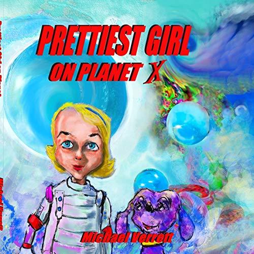 Prettiest Girl on Planet X By Michael Verrett
