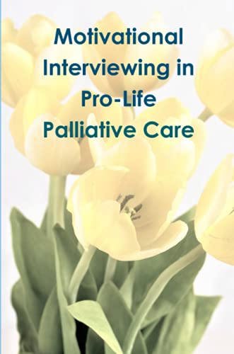 Motivational Interviewing in Pro-Life Palliative Care By Tiffany A. Riebel