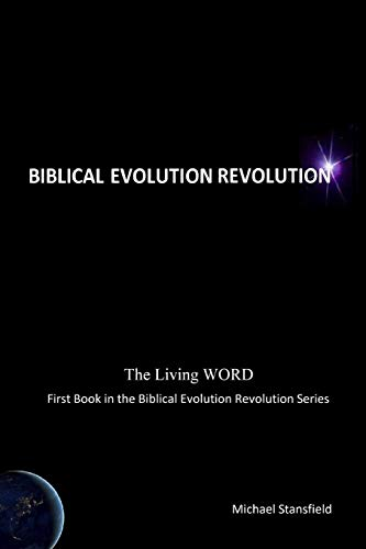 The Living WORD, First Book in the Biblical Evolution Revolution Series By Michael Stansfield
