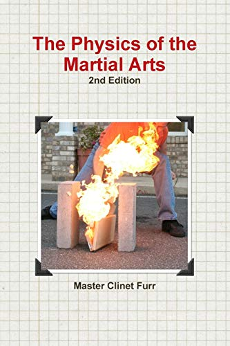 The Physics of the Martial Arts, 2nd edition By Clinet Furr