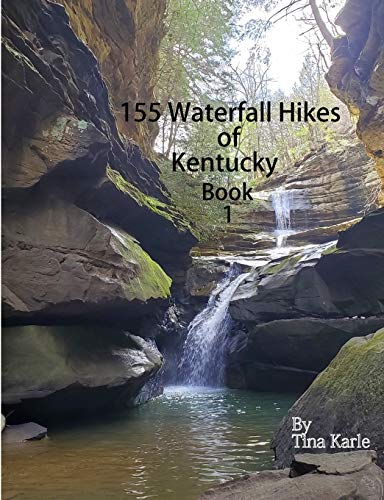 155 Waterfall Hikes of Kentucky Book One By Tina Karle