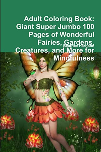 Adult Coloring Book: Giant Super Jumbo 100 Pages of Wonderful Fairies, Gardens, Creatures, and More for Mindfulness By Beatrice Harrison