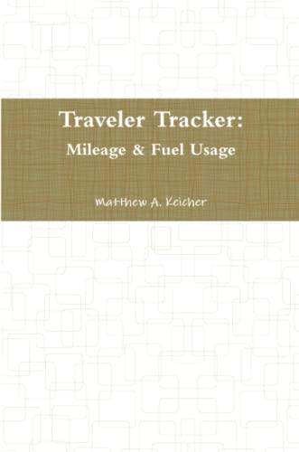 Traveler Tracker: Mileage & Fuel Usage By Matthew Keicher